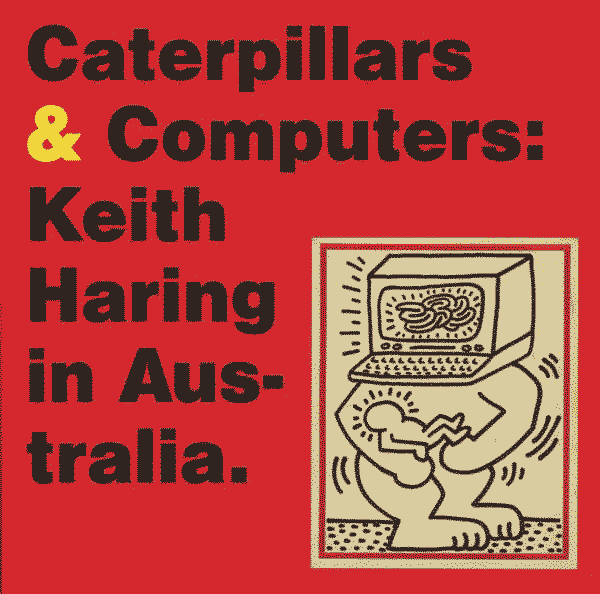 Caterpillars & Computers: Keith Haring In Australia
